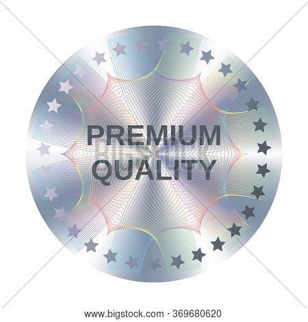 Premium Quality Round Hologram Sticker For Label Design. Metallic Premium Quality Silver Vector Elem