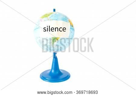 Planet Globe With A Sealed Mouth, Silence, We Are Not Allowed To Say, With The Word Silence. On Whit