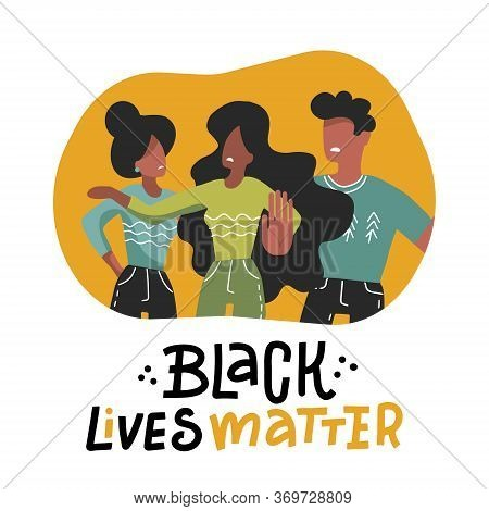 Black Lives Matter Concept. Young Afro American Activists Against Racism. Idea Of Demonstration For