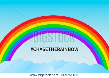Chase The Rainbow Vector Illustration. Rainbow In Blue Sky And Clouds. Hope For Victory Over The Cor