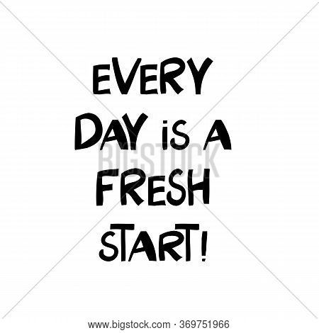 Every Day Is A Fresh Start. Motivation Quote. Cute Hand Drawn Lettering In Modern Scandinavian Style
