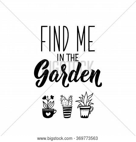 Find Me In The Garden. Lettering. Can Be Used For Prints Bags, T-shirts, Posters, Cards. Calligraphy