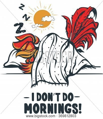 I Don't Do Morning. Cock Said I Don't Do Morning. A Cock Is Sleeping
