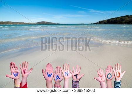 Children Hands Building Word We Want You, Ocean Background