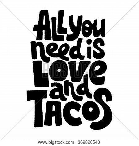 Hand-drawn Lettering Quote.. All You Need Is Love And Tacos. This Bold, Simple And Stylish Hand Lett