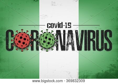 Flag Of Nigeria With Coronavirus Covid-19. Virus Cells Coronavirus Bacteriums Against Background Of