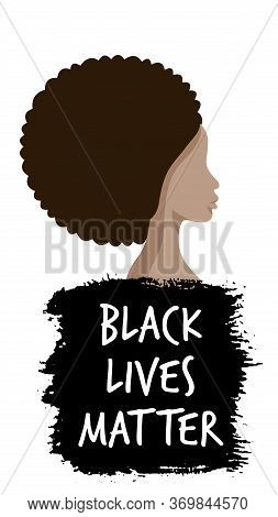 Black Lives Matter. Vector Illustration With Afroamerican Woman And Text On Black Spot Paint Backgro