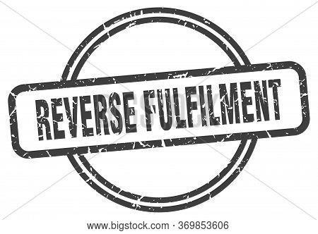 Reverse Fulfilment Stamp. Reverse Fulfilment Round Vintage Grunge Sign. Reverse Fulfilment