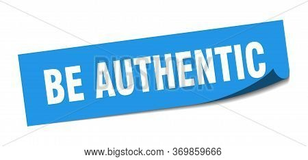 Be Authentic Sticker. Be Authentic Square Sign. Be Authentic. Peeler