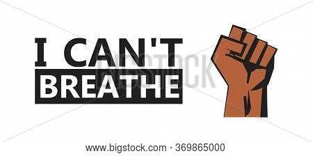 I Cant Breathe Poster. Minneapolis Killing, Protest Concept In Flat. Vector