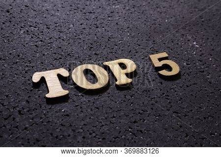 Top 5 List, Business Motivational Inspirational Quotes, Words Typography Top View Wooden Lettering C