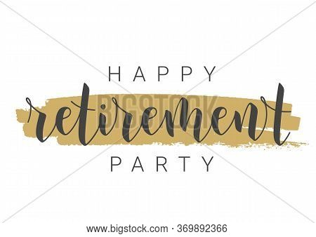 Handwritten Lettering Of Happy Retirement Party. Template For Greeting Card, Print Or Web Product. O