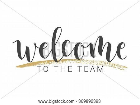 Vector Illustration. Handwritten Lettering Of Welcome To The Team. Template For Banner, Invitation,