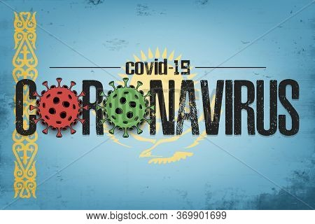 Flag Of Kazakhstan With Coronavirus Covid-19. Virus Cells Coronavirus Bacteriums Against Background