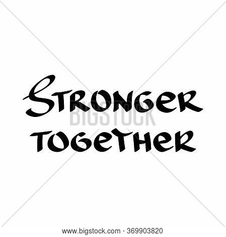 Stronger Together. Hand Drawn Quote, Vector Illustration.