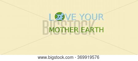 Love Your Mother Earth. World Environment Day. Ecologist Day. 3d Image