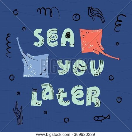 Sea You Later Hand Drawn Lettering Text And Funny Sea Horse With Stingray Skate Fish Card Design.