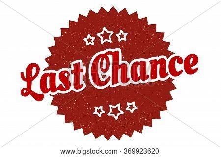 Last Chance Sign. Last Chance Round Vintage Retro Label. Last Chance