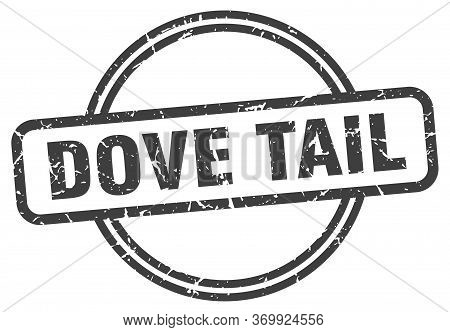 Dove Tail Stamp. Dove Tail Round Vintage Grunge Sign. Dove Tail