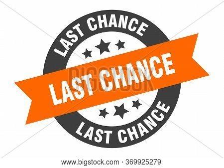 Last Chance Sign. Last Chance Orange-black Round Ribbon Sticker
