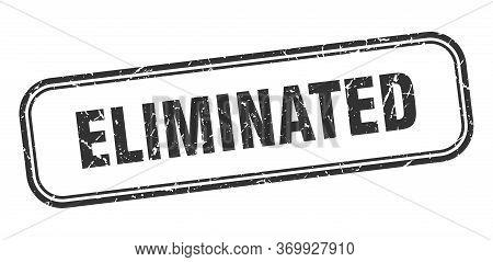 Eliminated Stamp. Eliminated Square Grunge Black Sign