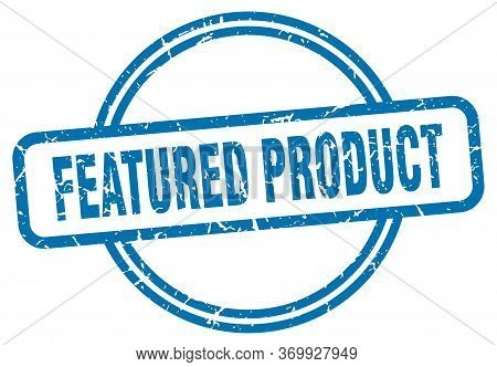 Featured Product Stamp. Featured Product Round Vintage Grunge Sign. Featured Product