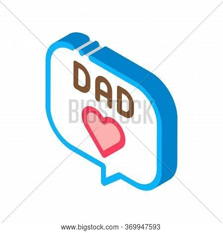 Love Daddy Message Icon Vector. Isometric Love Daddy Message Sign. Color Isolated Symbol Illustratio