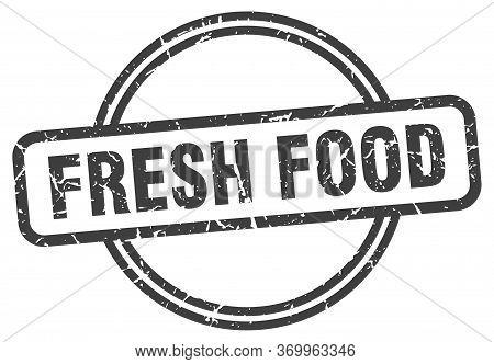 Fresh Food Stamp. Fresh Food Round Vintage Grunge Sign. Fresh Food