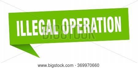 Illegal Operation Speech Bubble. Illegal Operation Ribbon Sign. Illegal Operation Banner