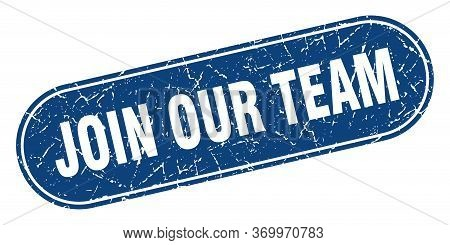 Join Our Team Sign. Join Our Team Grunge Blue Stamp. Label