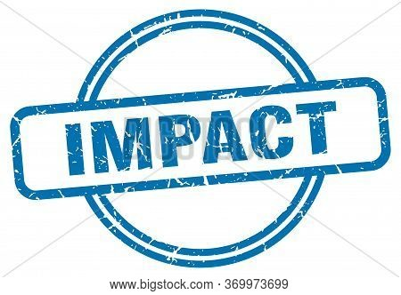 Impact Stamp. Impact Round Vintage Grunge Sign. Impact