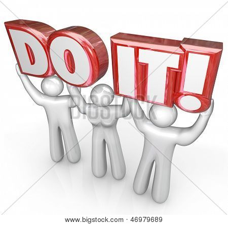 A team of three people lifts the words Do It to illustrate determination, encouragement, teamwork and achievement