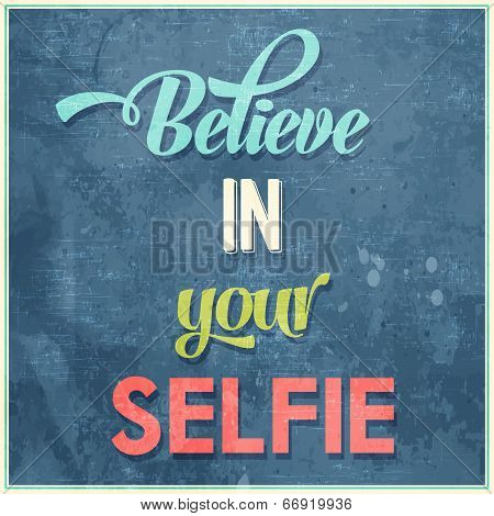 """poster of Calligraphic Writing """"Believe in your selfie"""" vector illustration"""