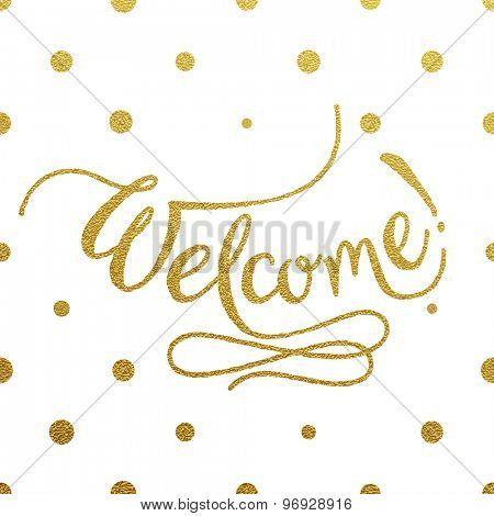 Welcome - gold glittering hand lettering design with polka dots pattern on white background