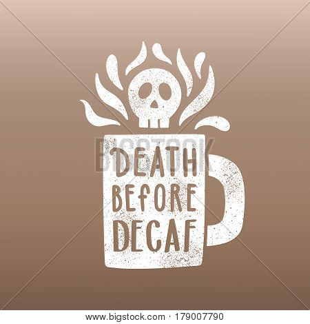 Death before decaf. Cup silhouette and hand drawn lettering.