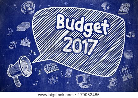 Budget 2017 on Speech Bubble. Doodle Illustration of Screaming Megaphone. Advertising Concept. Business Concept. Bullhorn with Inscription Budget 2017. Cartoon Illustration on Blue Chalkboard.