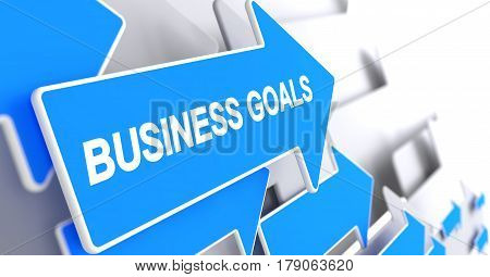Business Goals - Blue Cursor with a Text Indicates the Direction of Movement. Business Goals, Inscription on Blue Cursor. 3D Render.