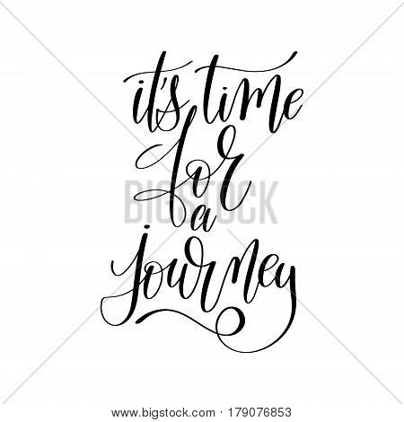 its time for a journey inspirational quote about summer travel, positive journey phrase to poster, greeting card, printable wall art, calligraphy vector illustration