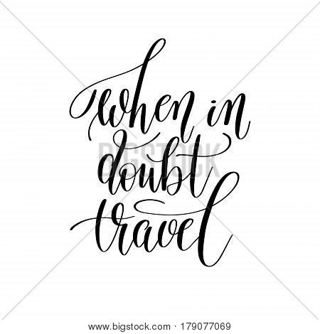 when in doubt travel inspirational quote about summer travel, positive journey phrase to poster, greeting card, printable wall art, calligraphy vector illustration