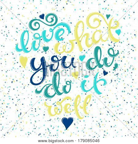 Love what you do, do it well poster with hand-drawn lettering, vector illustration