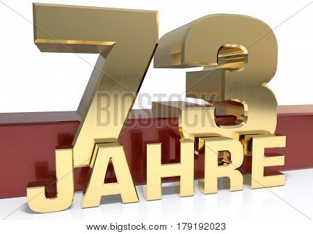 Golden digit seventy three and the word of the year. Translated from the German - years.3D illustration