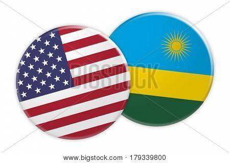 US News Concept: USA Flag Button On Rwanda Flag Button 3d illustration on white background