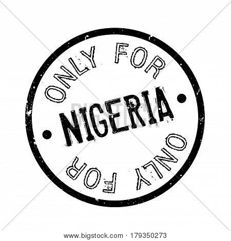 Only For Nigeria rubber stamp. Grunge design with dust scratches. Effects can be easily removed for a clean, crisp look. Color is easily changed.