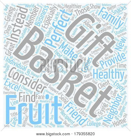 Why Fruit Baskets Make A Good Gift text background wordcloud concept