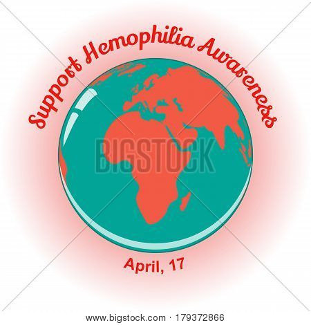 World Hemophilia Day background with globe. Vector illustration for you design, card, banner, poster, calendar or placard template in simple cartoon style. April 17. Holiday Collection.