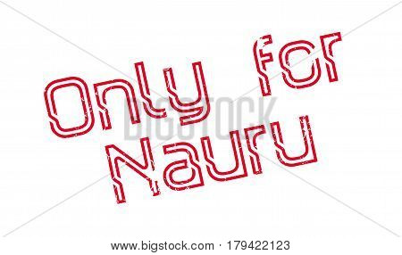 Only For Nauru rubber stamp. Grunge design with dust scratches. Effects can be easily removed for a clean, crisp look. Color is easily changed.