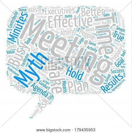Do These Myths Make Your Meetings Miserable text background word cloud concept