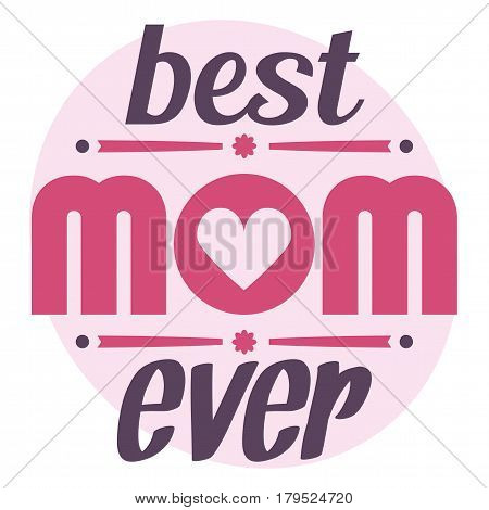 Happy Mothers Day Typographical Vector Illustration. The Best Mom Ever Gift Card. Typography Composi