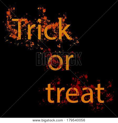 Dirty bloody scary grunge lettering Trick or Treat with spots on black background