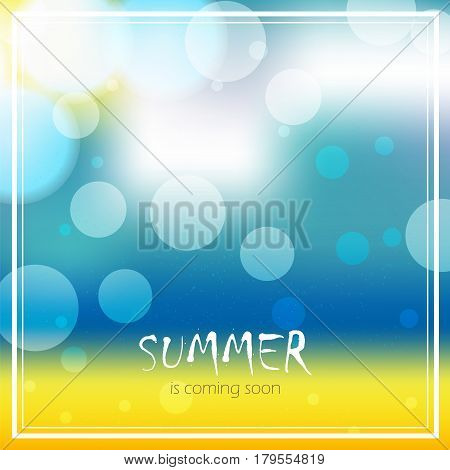 Vector blur background with text. Summer is coming soon. Beach seascape design. Sunshine day in tropics